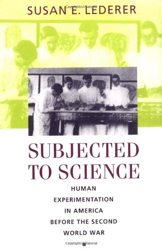 9780801857096: Subjected to Science: Human Experimentation in America before the Second World War (The Henry E. Sigerist Series in the History of Medicine)