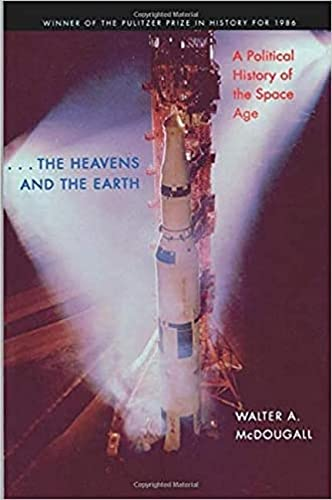 the Heavens and the Earth - A Political History of the Space Age: McDougall, Walter A.