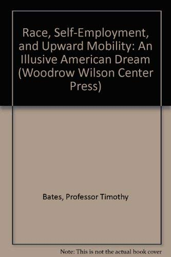 9780801857980: Race, Self-Employment, and Upward Mobility: An Illusive American Dream (Woodrow Wilson Center Press)