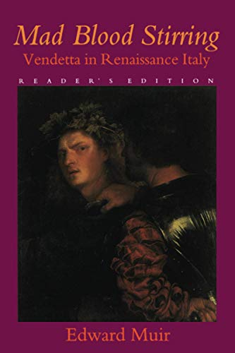 9780801858499: Mad Blood Stirring: Vendetta and Factions in Friuli during the Renaissance: Vendetta in Renaissance Italy