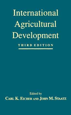 International Agricultural Development (The Johns Hopkins Studies in Development): Carl K. Eicher, ...