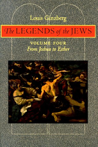 Legends of the Jews From Joshua to: Louis Ginzberg
