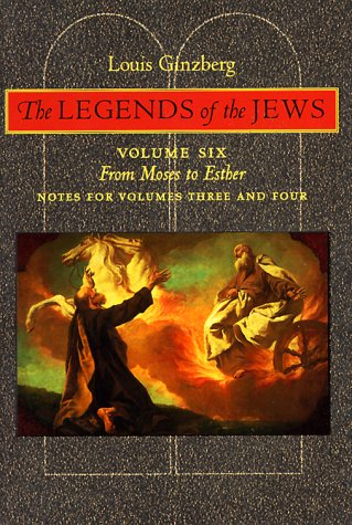 9780801858956: The Legends of the Jews: From Moses to Esther: Notes for Volumes 3 and 4 (Volume 6)
