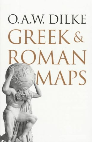 Greek and Roman Maps: Dilke, Professor O.A.W.