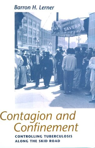 Contagion and confinement : controlling tuberculosis along the skid road.: Lerner, Barron H.
