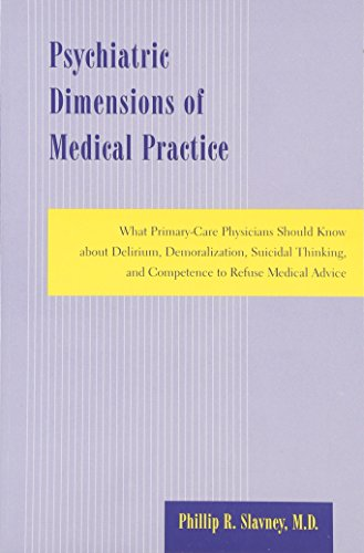 9780801859069: Psychiatric Dimensions of Medical Practice: What Primary-Care Physicians Should Know about Delirium, Demoralization, Suicidal Thinking, and Competence to Refuse Medical Advice