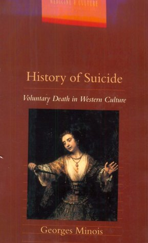 A History of Suicide : Voluntary Death: Georges Minois