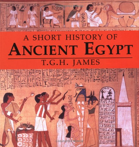 A Short History of Ancient Egypt: From Predynastic to Roman Times: James, T. G. H.