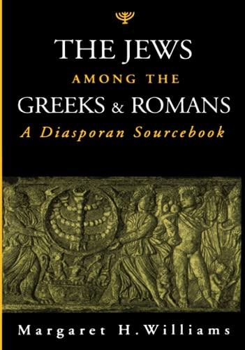The Jews among the Greeks and Romans: A Diasporan Sourcebook: Williams, Margaret