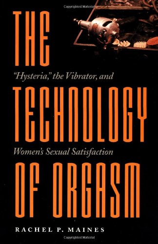"9780801859410: The Technology of Orgasm: ""Hysteria,"" the Vibrator, and Women's Sexual Satisfaction (Johns Hopkins Studies in the History of Technology)"