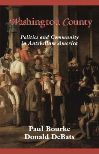 Washington County: Politics and Community in Antebellum America (Reconfiguring American Political...