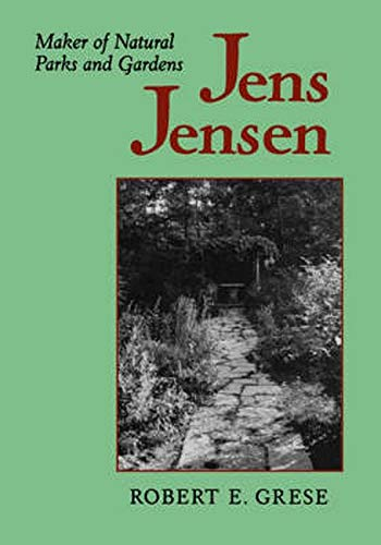9780801859472: Jens Jensen: Maker of Natural Parks and Gardens (Creating the North American Landscape)