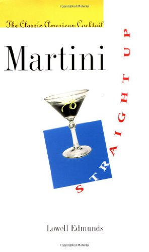 Martini, Straight Up: The Classic American Cocktail: Edmunds, Professor Lowell