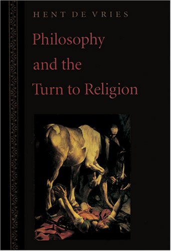Philosophy and the Turn to Religion: de Vries, Professor Hent