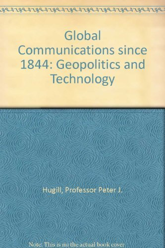 9780801860393: Global Communications Since 1844: Geopolitics and Technology