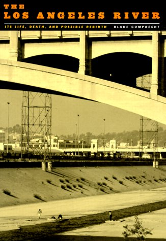 The Los Angeles River: Its Life, Death, and Possible Rebirth (Creating the North American Landscape)