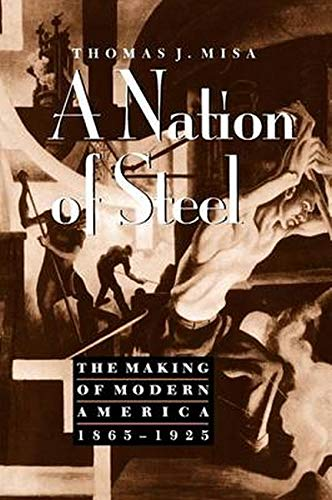 9780801860522: A Nation of Steel: The Making of Modern America, 1865-1925 (Johns Hopkins Studies in the History of Technology)