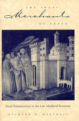The Local Merchants of Prato: Small Entrepreneurs in the Late Medieval Economy (The Johns Hopkins ...