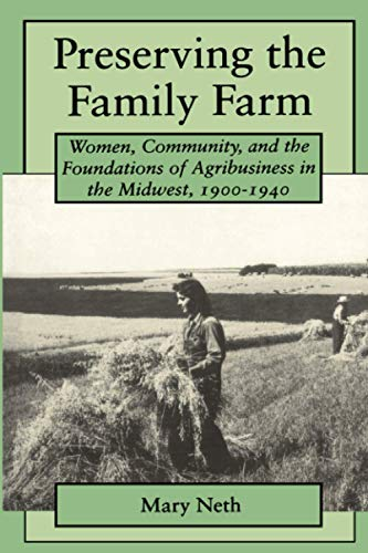 9780801860614: Preserving the Family Farm: Women, Community, and the Foundations of Agribusiness in the Midwest, 1900-1940 (Revisiting Rural America)