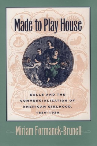 9780801860621: Made to Play House: Dolls and the Commercialization of American Girlhood, 1830-1930
