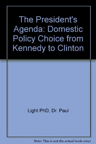 The President's Agenda: Domestic Policy Choice from: Light PhD, Dr.