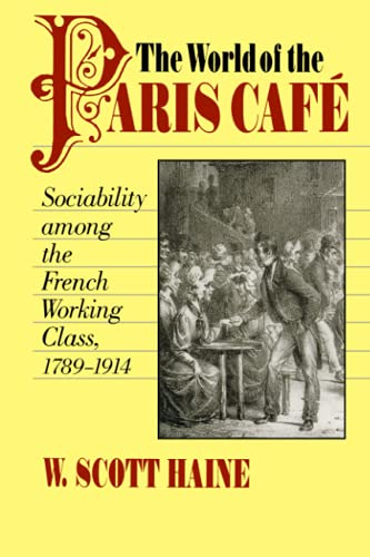 THE WORLD OF THE PARIS CAFE. sociability among the French working class, 1789 - 1914.