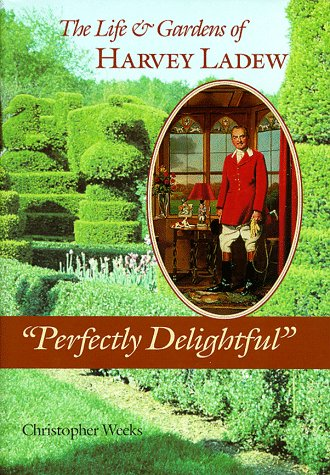 Perfectly Delightful: The Life and Gardens of Harvey Ladew [SIGNED]