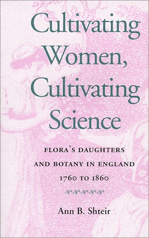 9780801861758: Cultivating Women, Cultivating Science: Flora's Daughters and Botany in England, 1760 to 1860