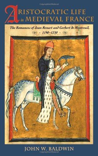 9780801861888: Aristocratic Life in Medieval France: The Romances of Jean Renart and Gerbert de Montreuil, 1190-1230