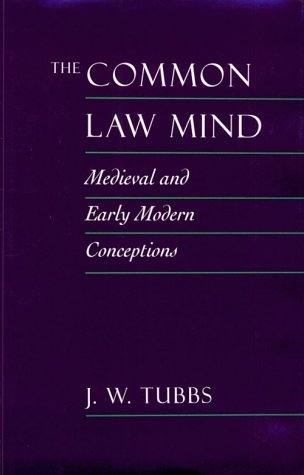 The Common Law Mind: Medieval and Early: Tubbs, Professor J.