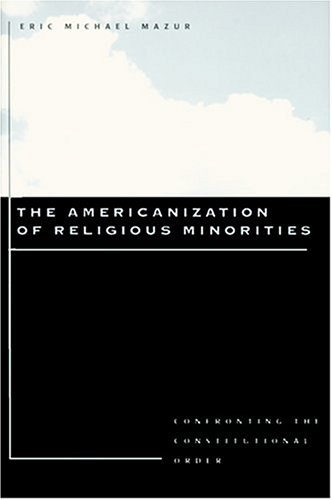 9780801862205: The Americanization of Religious Minorities: Confronting the Constitutional Order