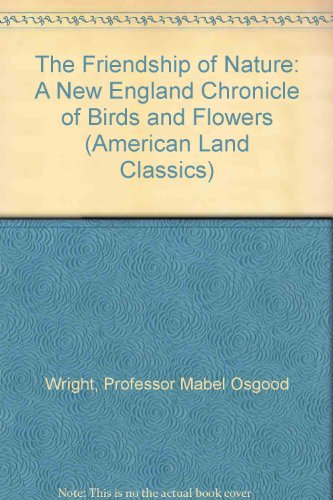 The Friendship of Nature: A New England Chronicle of Birds and Flowers (American Land Classics): ...