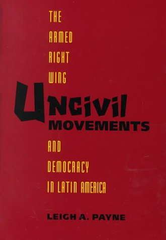9780801862427: Uncivil Movements: The Armed Right Wing and Democracy in Latin America