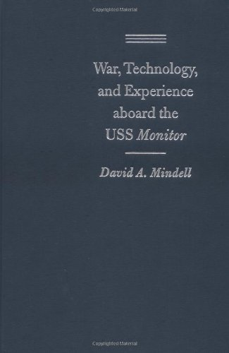 WAR, TECHNOLOGY, AND EXPERIENCE ABOARD THE USS MONITOR: Mindell, David A.