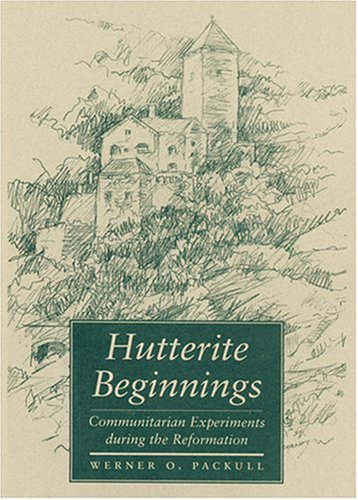 9780801862564: Hutterite Beginnings: Communitarian Experiments during the Reformation (Center Books in Anabaptist Studies)