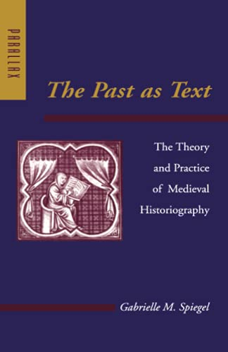 9780801862595: The Past as Text: The Theory and Practice of Medieval Historiography (Parallax: Re-visions of Culture and Society)