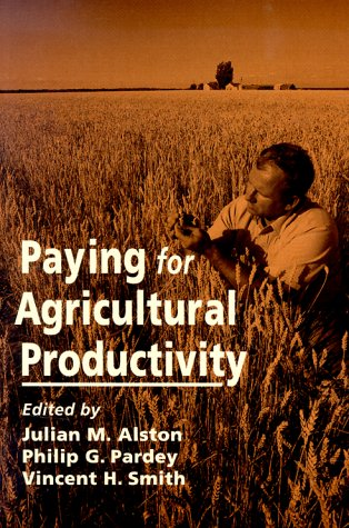 Paying for Agricultural Productivity (International Food Policy: Editor-Julian M. Alston;