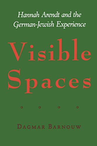 Visible Spaces: Hannah Arendt and the German-Jewish Experience: Dagmar Barnouw
