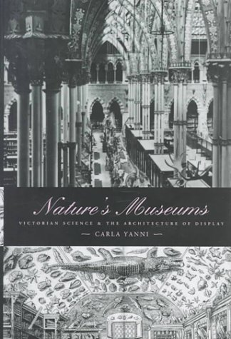 9780801863264: Nature's Museums: Victorian Science and the Architecture of Display: Victorian Sciences and the Architecture of Display