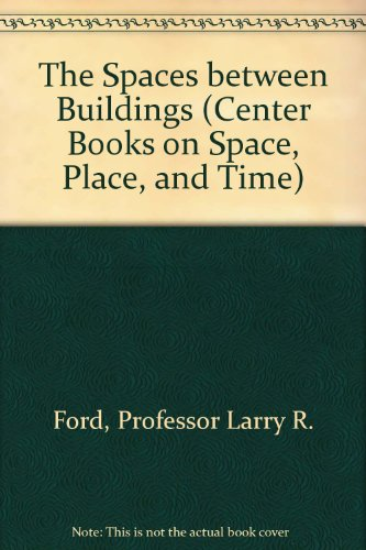 The Spaces between Buildings (Center Books on Space, Place, and Time): Ford, Professor Larry R.