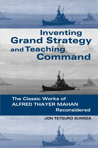 9780801863400: Inventing Grand Strategy and Teaching Command: The Classic Works of Alfred Thayer Mahan Reconsidered (Woodrow Wilson Center Press)