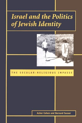 Israel and the Politics of Jewish Identity: The Secular-Religious Impasse (9780801863455) by Asher Cohen; Bernard Susser