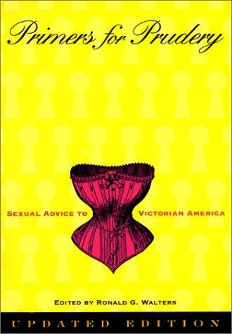 9780801863486: Primers for Prudery: Sexual Advice to Victorian America