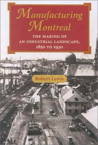 9780801863493: Manufacturing Montreal: The Making of an Industrial Landscape, 1850 to 1930 (Creating the North American Landscape)