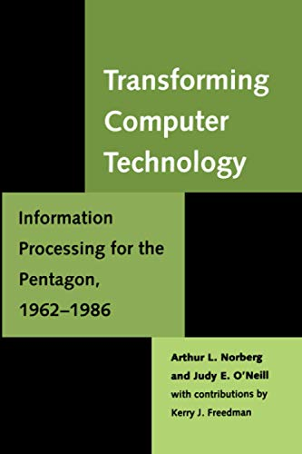 9780801863691: Transforming Computer Technology: Information Processing for the Pentagon, 1962-1986 (Johns Hopkins Studies in the History of Technology)