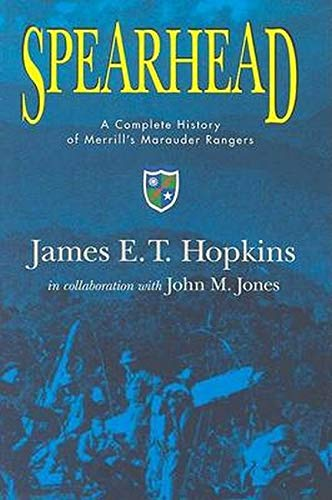 Spearhead: A Complete History of Merrill's Marauder Rangers: Hopkins, James E. T.; Jones, John...