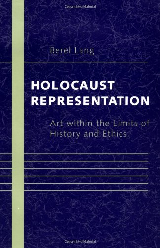 Holocaust Representation: Art within the Limits of History and Ethics: Berel Lang