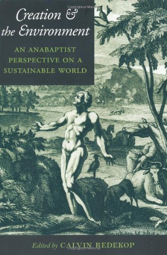 Creation and the Environment: An Anabaptist Perspective on a Sustainable World (Center Books in A...