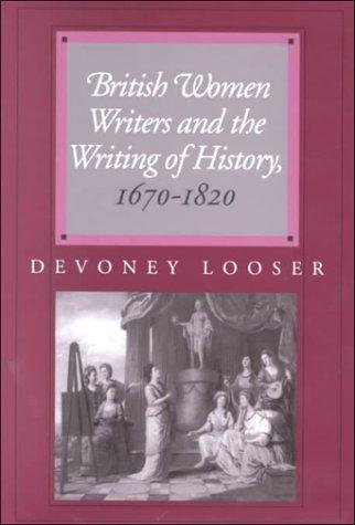 British Women Writers and the Writing of: Looser, Professor Devoney