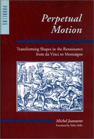 Perpetual Motion - Transforming Shapes In The Renaissance From Da Vinci To Montaigne: Jeanneret, ...